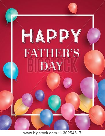 Happy fathers day card with flying balloons and white frame. Vector illustration.  Happy Father\'s Da