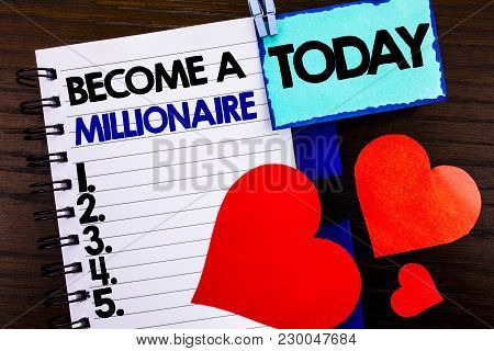 Announcement text showing Become A Millionaire. Concept meaning Ambition To Become Wealthy Earn Fortune Fortunate written notebook book paper the wooden background Today Love Heart. stock photo