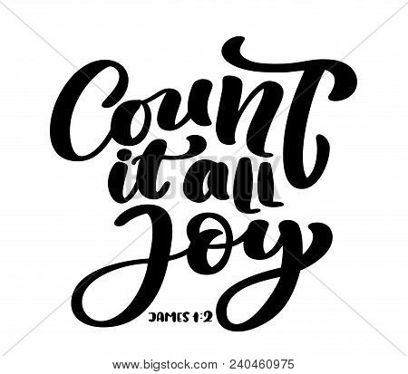 Hand lettering Count it all Joy, James 1:2. Biblical background. Text from the Bible Old Testament. Christian verse, Vector illustration isolated on white background. stock photo