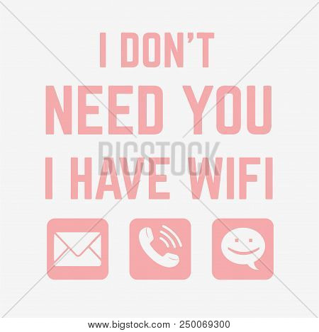 Vector illustration of trendy lettering I don't need you i have wi fi isolated on empty background with chat icons, fashion print for t shirt, internet kawaii emoji, minimalism style stock photo