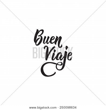 text in Spanish: Have a nice trip. Lettering. Buen viaje. calligraphy vector illustration. element for flyers, banner and posters. Modern calligraphy. stock photo