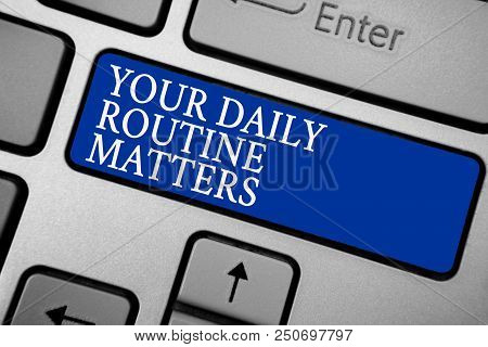 Word writing text Your Daily Routine Matters.. Business concept for Have good habits to live a healthy life Grey silvery keyboard with bold blue color button 3 white color texts stock photo