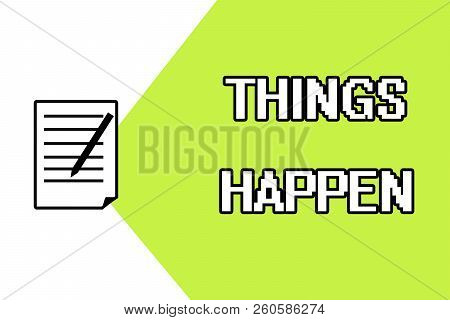Handwriting text writing Things Happen. Concept meaning Result of situation Course of action Something cannot control stock photo