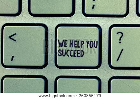 Text sign showing We Help You Succeed. Conceptual photo Aided Supported Funded someone to reach his dreams stock photo