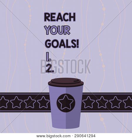 Conceptual hand writing showing Reach Your Goals. Business photo showcasing achieve what you wanted to be done dreams or to do list 3D Coffee To Go Cup with Lid Cover and Stars Text Space. stock photo