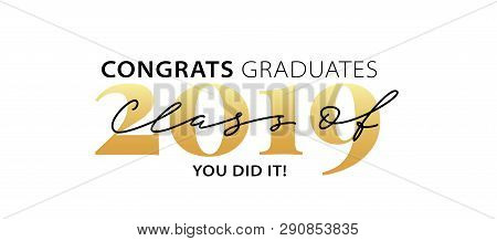 Class of 2019. Congrats Graduates. You did it. Lettering Graduation logo. Modern calligraphy. Vector illustration. Template for graduation design, party, high school or college graduate, yearbook. stock photo