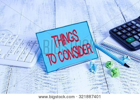 Text sign showing Things To Consider. Conceptual photo think about carefully especially in making decisions. stock photo