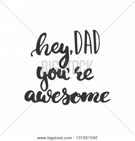 Father\'s day lettering calligraphy phrase Hey Dad you\'re awesome greeting card isolated on the white background. Illustration for Fathers Day invitations. Dad\'s day lettering.