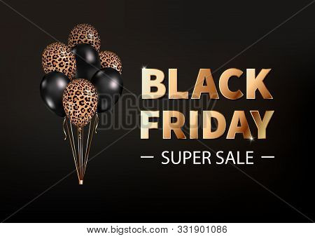 Vector banner Black Friday Super Sale with 3d realistic fashion balloons on black background. Golden text, black and leopard print colors balloons. Ready design for Black Friday, Sale, offers, flyer. stock photo