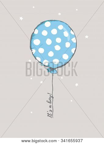 Cute Baby Shower Vector Illustration. Round Shape Blue Balloon with White Big Dots. Flying Dotted Blue Balloon Isolated on a Light Gray Background. Its a Boy. Lovely Nursery Art for Baby Boy Party. stock photo