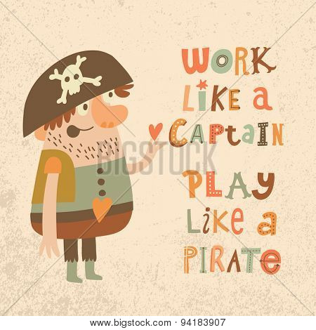 Work like a captain, play like a pirate. Sweet inspirational card with lovely pirate with heart in bright colors. Cute funny pirate in vector stock photo