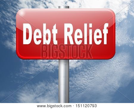 Debt relief after bankruptcy caused by credit or housing bubbles, restructuring finance after economic or bank crisis, road sign billboard. 3D illustration  stock photo