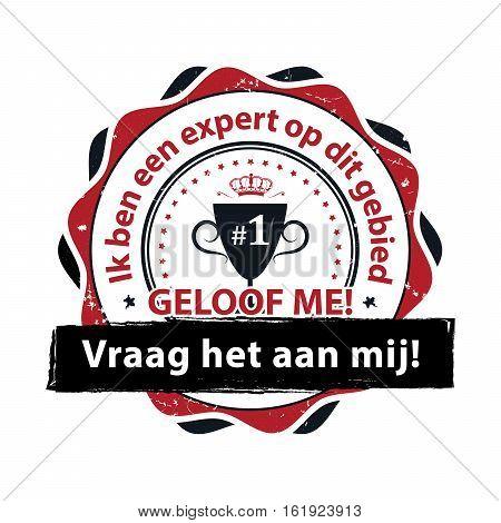 I\'m an expert in my domain. Trust me, Ask me - grunge stamp / label in dutch language (Ik ben een expert op dit gebied. Geloog me Vraag het aan mij) - print colors (CMYK) used
