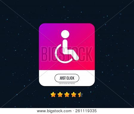 Disabled sign icon. Human on wheelchair symbol. Handicapped invalid sign. Web or internet icon design. Rating stars. Just click button. Vector stock photo