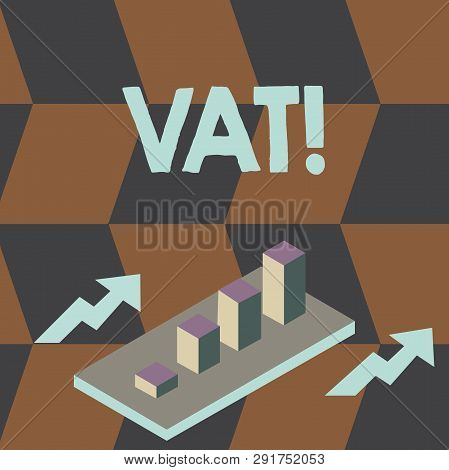 Writing note showing Vat. Business photo showcasing Consumption tax levied on sale barter for properties and services Clustered 3D Bar Chart Graph in Perspective with Two Arrows. stock photo