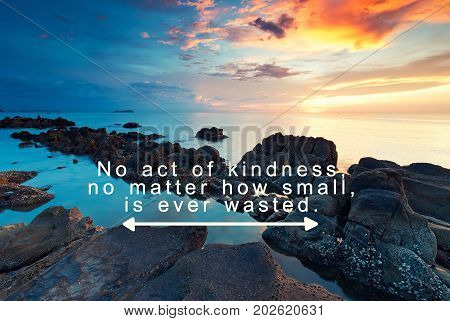 Inspirational quote with phrase - No act of kindness no matter how small it is ever wasted.