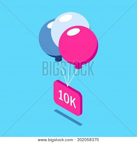 Congratulations 10k followers. Multi-colored balloons lift a sign with the inscription. Social media icons. Vector isometric 3d illustration with pink and blue primary colors. stock photo