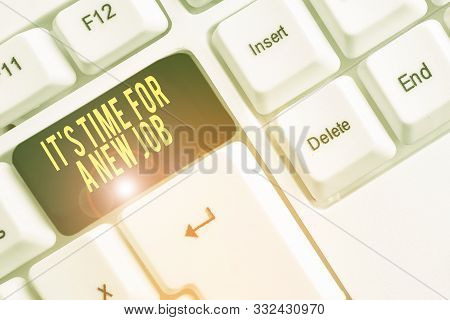 Conceptual hand writing showing It S Time For A New Job. Business photo text Career changes seeking other work Recruitment White pc keyboard with note paper above the white background. stock photo