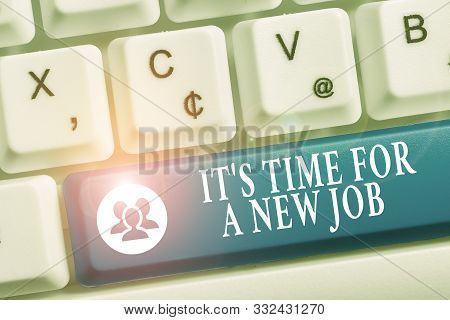 Word writing text It S Time For A New Job. Business concept for Career changes seeking other work Recruitment White pc keyboard with empty note paper above white background key copy space. stock photo