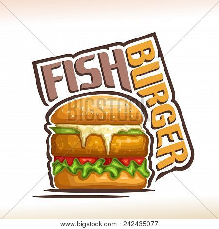 Vector logo for Fish Burger, on poster bun with sesame seeds, patty and vegetables with leaves of lettuce in hamburger, original typeface for words fish burger, illustration for fast food cafe menu. stock photo