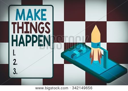 Handwriting text writing Make Things Happen. Concept meaning Exert Effort to Achieve and Fulfill something Go and Act Ready to launch rocket lying smartphone. Startup negotiations to begin. stock photo