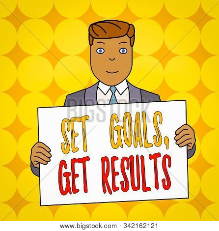 Conceptual hand writing showing Set Goals Get Results. Business photo text Establish objectives work for accomplish them Smiling Man Holding Suit Poster Board in Front of Himself. stock photo