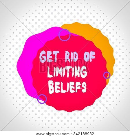 Word writing text Get Rid Of Limiting Beliefs. Business concept for remove negative beliefs and think positively Asymmetrical uneven shaped format pattern object outline multicolour design. stock photo