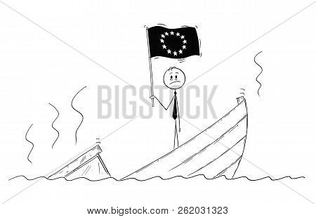 Cartoon stick drawing conceptual illustration of politician standing depressed on sinking boat with European Union or EU flag in his hand. Metaphor of brexit or crisis in Europe. stock photo