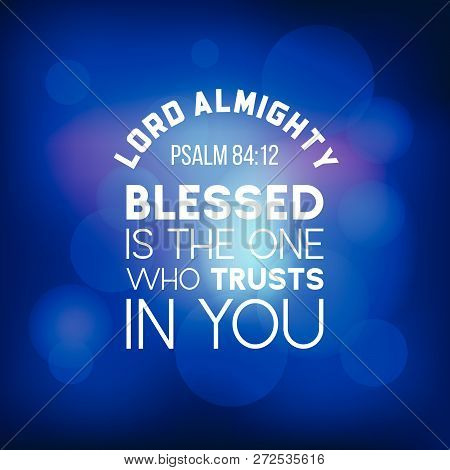 bible quote from psalm 84:12, lord almighty, blesses is the one who trusts in you, typography for printing stock photo