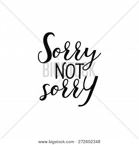 Sorry not sorry. Ink hand lettering. Modern brush calligraphy. Inspiration graphic design typography element. stock photo