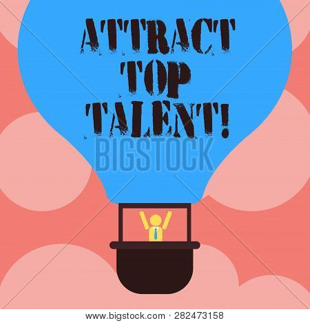 Writing note showing Attract Top Talent. Business photo showcasing assigning employee who has skills and good potential Hu analysis Dummy Arms Raising inside Gondola Riding Air Balloon. stock photo