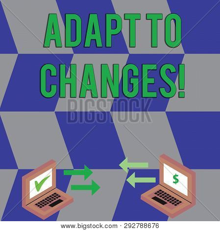 Text sign showing Adapt To Changes. Conceptual photo Innovative changes adaption with technological evolution Exchange Arrow Icons Between Two Laptop with Currency Sign and Check Icons. stock photo