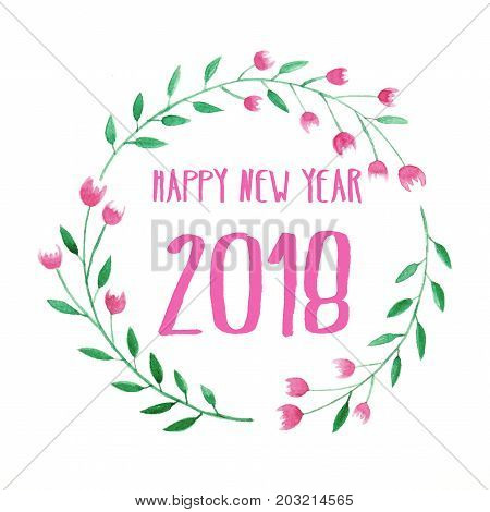 Happy new year 2018 on hand painting flowers wreath in watercolor style over white paper background Sketch of flowers wreath new year greeting card