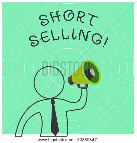 Conceptual hand writing showing Short Selling. Business photo text Act of selling an asset that you do not currently own Outline Symbol Man Loudspeaker Announcing Instructions. stock photo