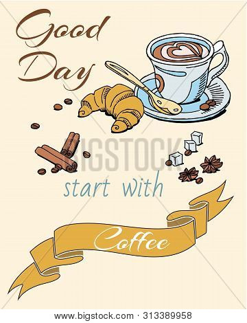 Coffee cup with froth in the form of heart, croissant and spices with sketch hand drawn banner. Good day starts with coffee poster for coffeeshop. stock photo