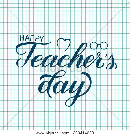 Happy Teachers Day Calligraphy Hand Lettering On Cell Paper Background. Checkered Page Of Exercise B