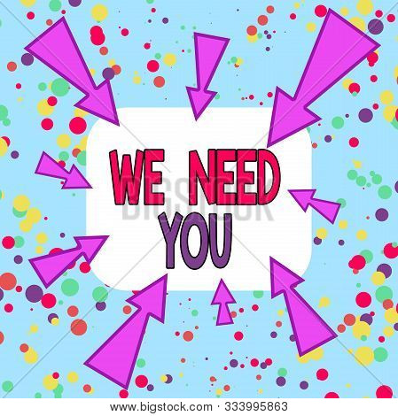 Writing note showing We Need You. Business photo showcasing to fulfill the needs of the assignment duty or obligation Asymmetrical uneven shaped pattern object multicolour design. stock photo