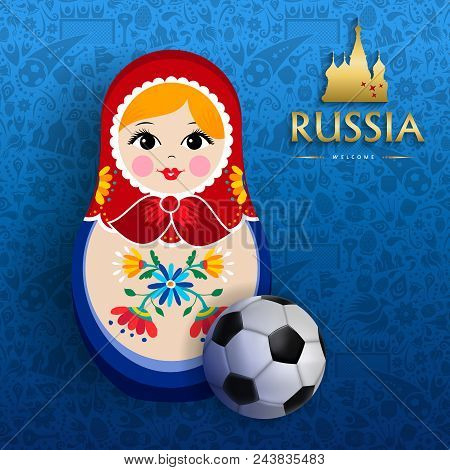 Russian doll poster for russia sport event. Traditional matrioska woman souvenir with soccer ball on blue color background. EPS10 vector. stock photo