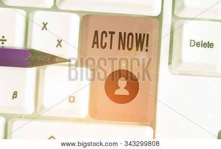 Writing note showing Act Now. Business photo showcasing fulfil the function or serve the purpose of Take action Do something. stock photo