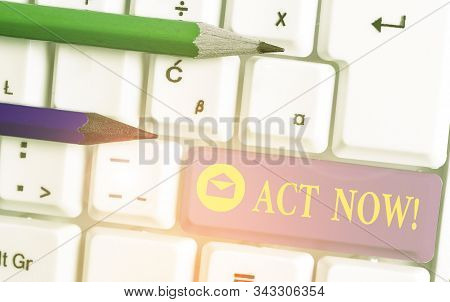 Handwriting text Act Now. Concept meaning fulfil the function or serve the purpose of Take action Do something. stock photo