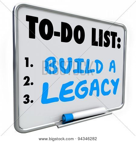 Build a Legacy words written on a dry erase message board to illustrate the need to leave a lasting impression in future or history for people to remember you stock photo
