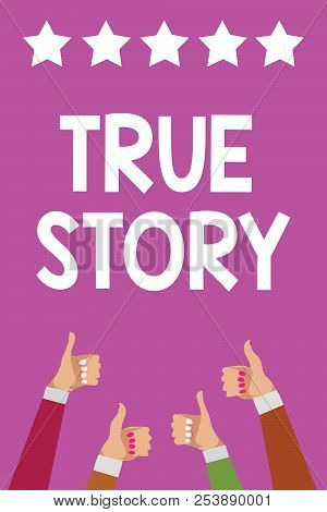 Handwriting text True Story. Concept meaning The day to day experiences of an individual in his entire life Men women hands thumbs up approval five stars information purple background. stock photo