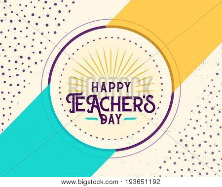 Vector illustration of happy teachers day. Greeting design for print, card, badge, stamp, banner in hipster color motion style with word text sign, simple line form, grunge dots, frame