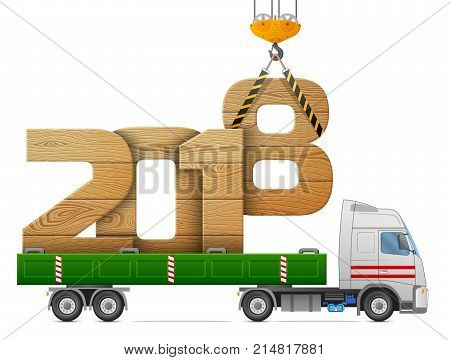 Crane loads New Year 2018 of wood. Big wooden year number in back of truck. Best vector image for new years day christmas transportation winter holiday new years eve trucking silvester etc stock photo