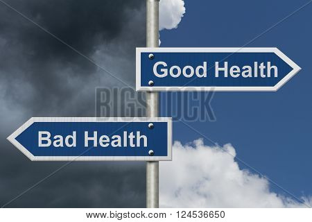 Being in Good Health versus Bad Health Two Blue Road Sign with text Good Health and Bad Health with bright and stormy sky background