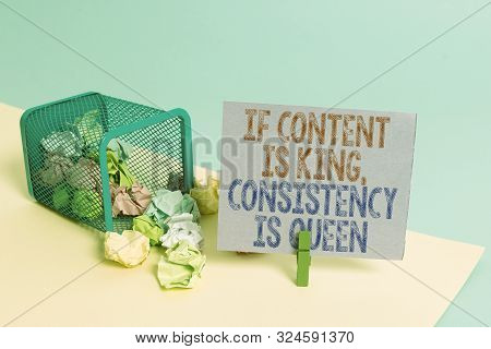 Word writing text If Content Is King Consistency Is Queen. Business concept for Marketing strategies Persuasion Trash bin crumpled paper clothespin empty reminder office supplies tipped. stock photo