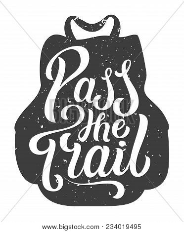 Hand lettering motivation quote. Pass the Trail. Tourists backpack with grungy hand drawn letters. stock photo