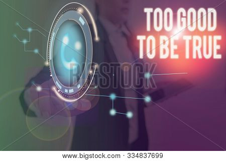 Word writing text Too Good To Be True. Business concept for Extraordinarily Fantastic but Doubtful Unthinkable. stock photo