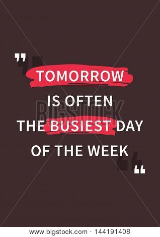 Tomorrow is often the busiest day of the week. Inspirational saying motivational words. Wisdom sentence wise and positive phrase. Quote for inspiration and motivation. Graphic design concept for print decoration poster paper banner. stock photo