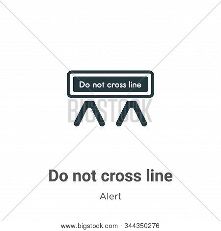 Do not cross line vector icon on white background. Flat vector do not cross line icon symbol sign from modern alert collection for mobile concept and web apps design. stock photo